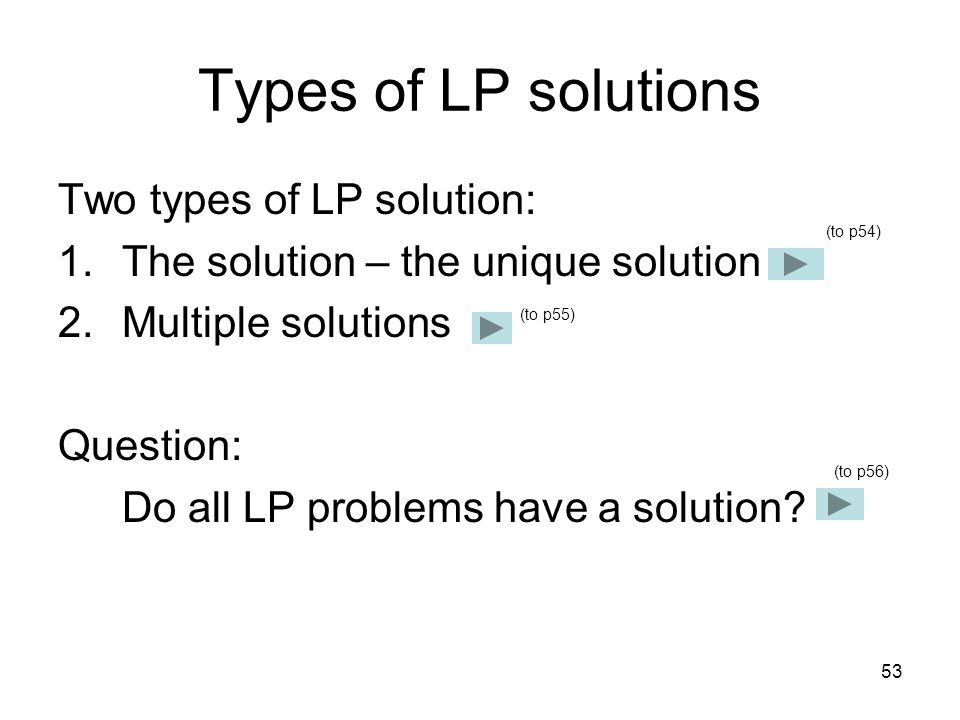 Types of LP solutions Two types of LP solution: