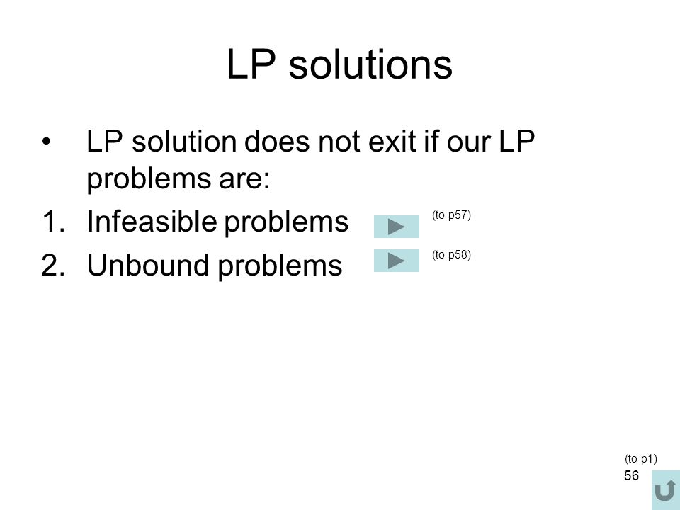 LP solutions LP solution does not exit if our LP problems are: