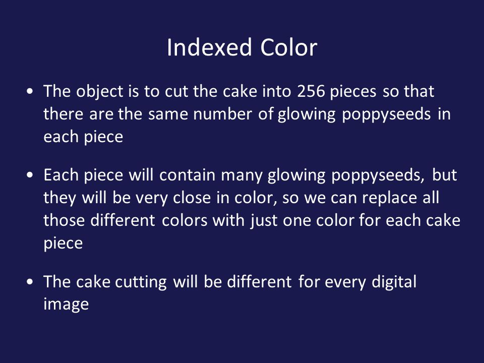 Indexed Color The object is to cut the cake into 256 pieces so that there are the same number of glowing poppyseeds in each piece.