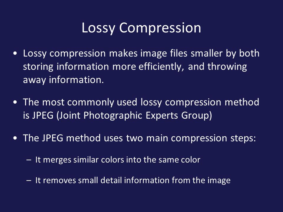 Lossy Compression Lossy compression makes image files smaller by both storing information more efficiently, and throwing away information.