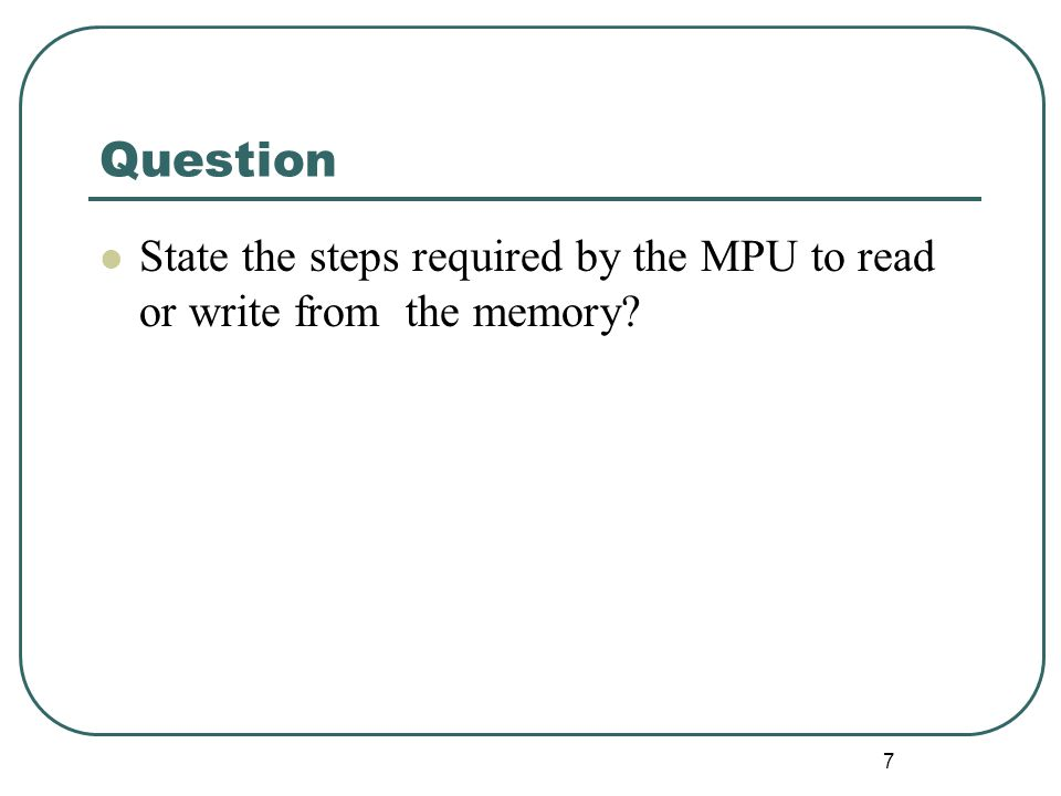 Question State the steps required by the MPU to read or write from the memory