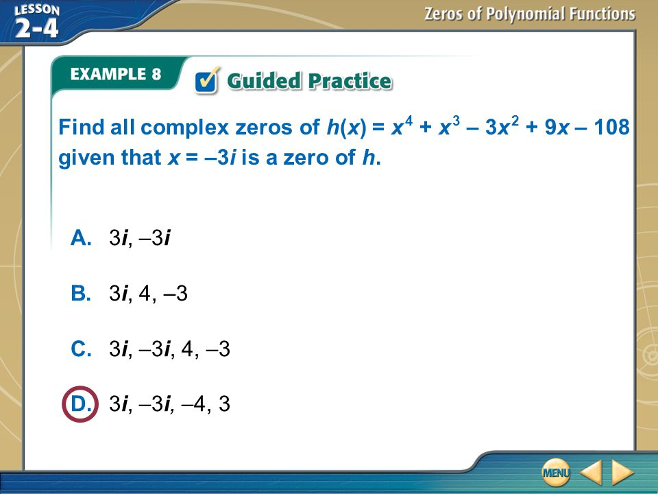 Find all complex zeros of h(x) = x 4 + x 3 – 3x 2 + 9x – 108 given that x = –3i is a zero of h.