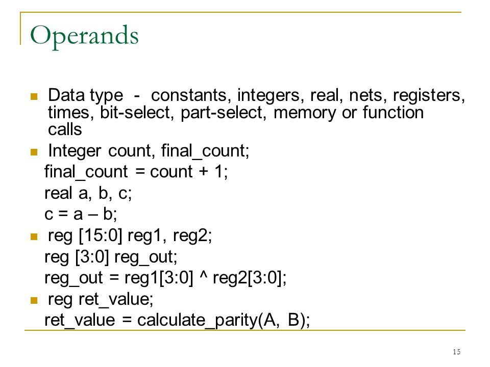 Operands Data type - constants, integers, real, nets, registers, times, bit-select, part-select, memory or function calls.
