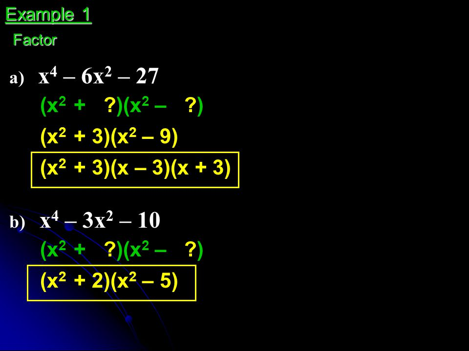 (x2 + )(x2 – ) (x2 + 3)(x2 – 9) (x2 + 3)(x – 3)(x + 3)