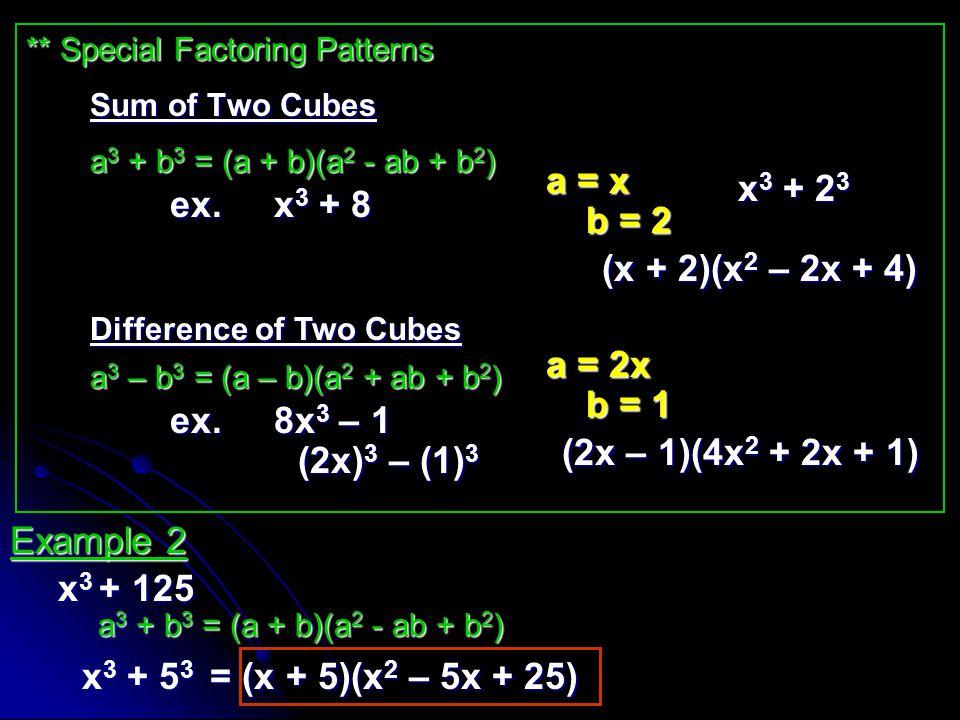 a = x x3 + 23 ex. x3 + 8 b = 2 (x + 2)(x2 – 2x + 4) a = 2x b = 1