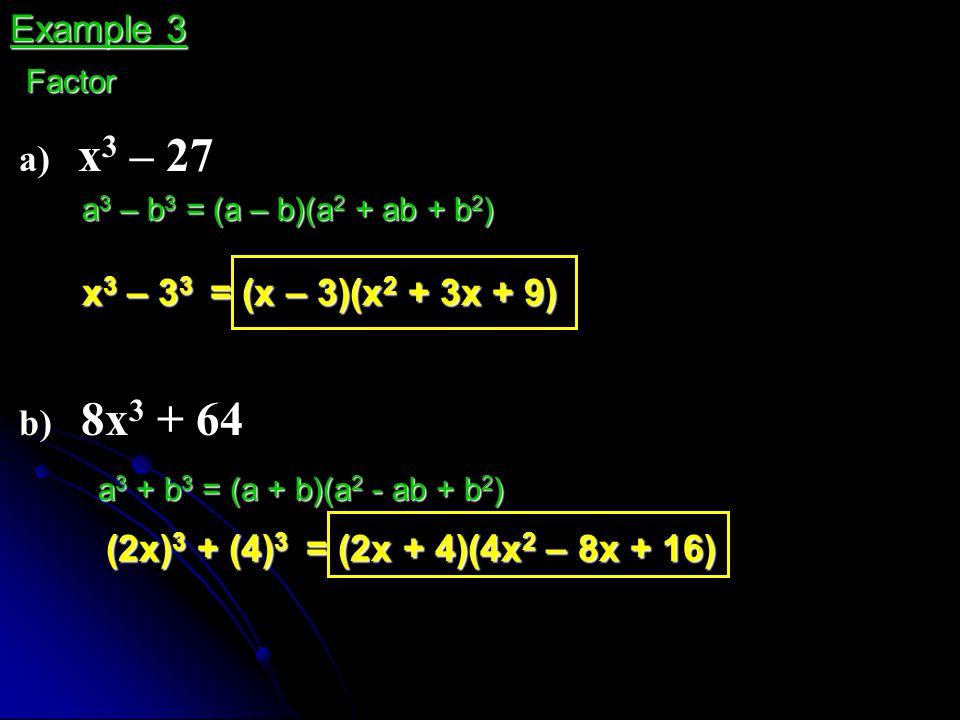 Example 3 a) x3 – 27 x3 – 33 = (x – 3)(x2 + 3x + 9) b) 8x3 + 64