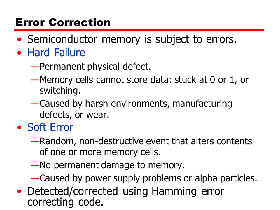 Semiconductor memory is subject to errors. Hard Failure