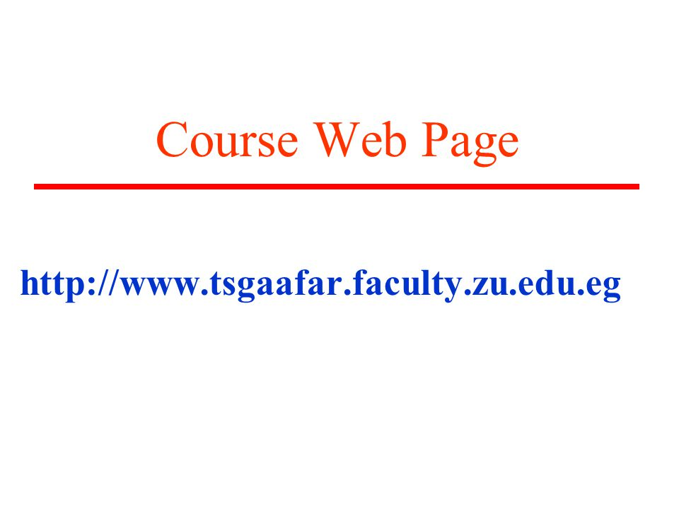 Course Web Page http://www.tsgaafar.faculty.zu.edu.eg