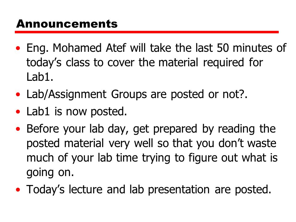 Announcements Eng. Mohamed Atef will take the last 50 minutes of today's class to cover the material required for Lab1.