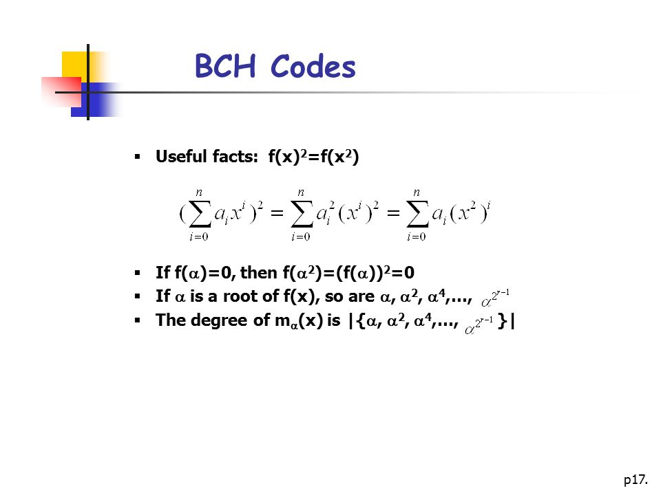 BCH Codes Useful facts: f(x)2=f(x2) If f()=0, then f(2)=(f())2=0