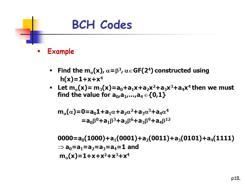 BCH Codes Example Find the m(x), =3, GF(24) constructed using