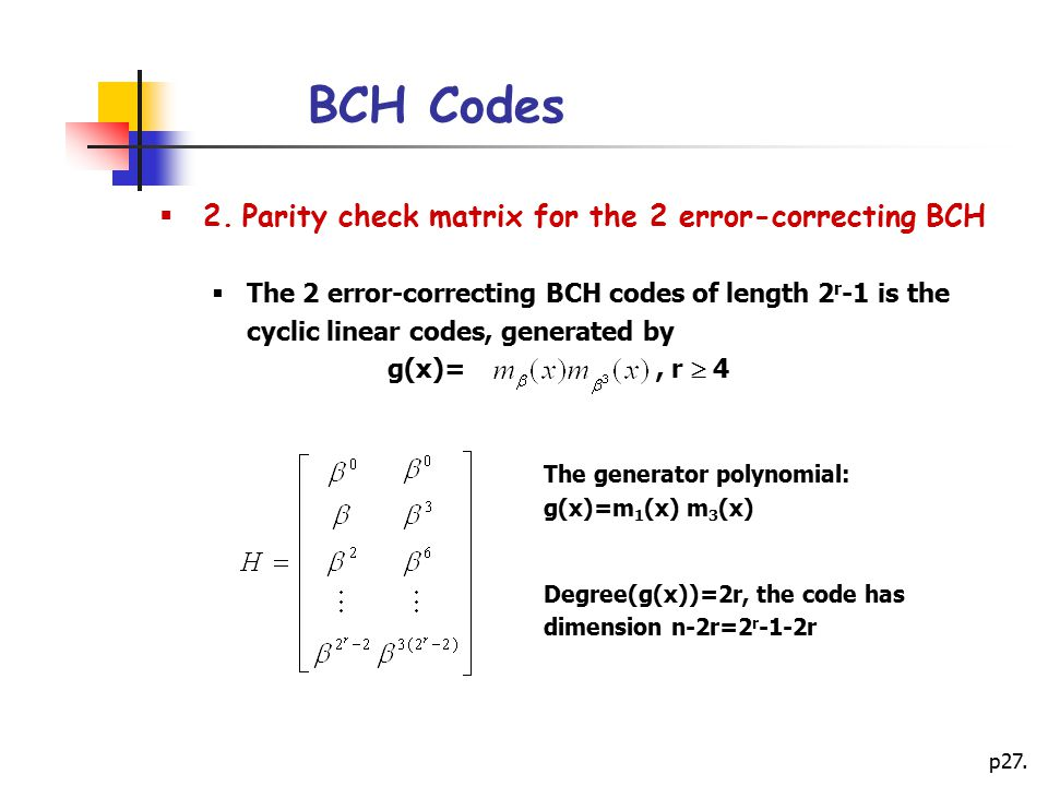 BCH Codes 2. Parity check matrix for the 2 error-correcting BCH