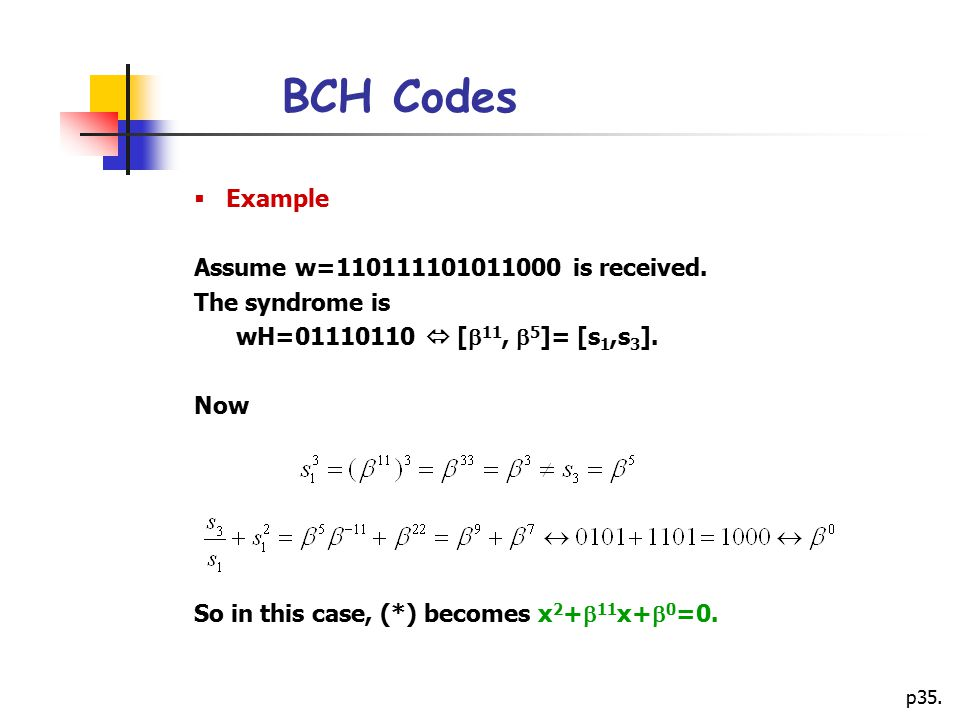 BCH Codes Example Assume w=110111101011000 is received.