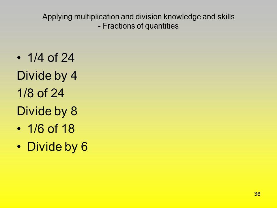 1/4 of 24 Divide by 4 1/8 of 24 Divide by 8 1/6 of 18 Divide by 6