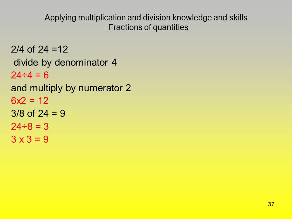 and multiply by numerator 2 6x2 = 12 3/8 of 24 = 9 24÷8 = 3 3 x 3 = 9