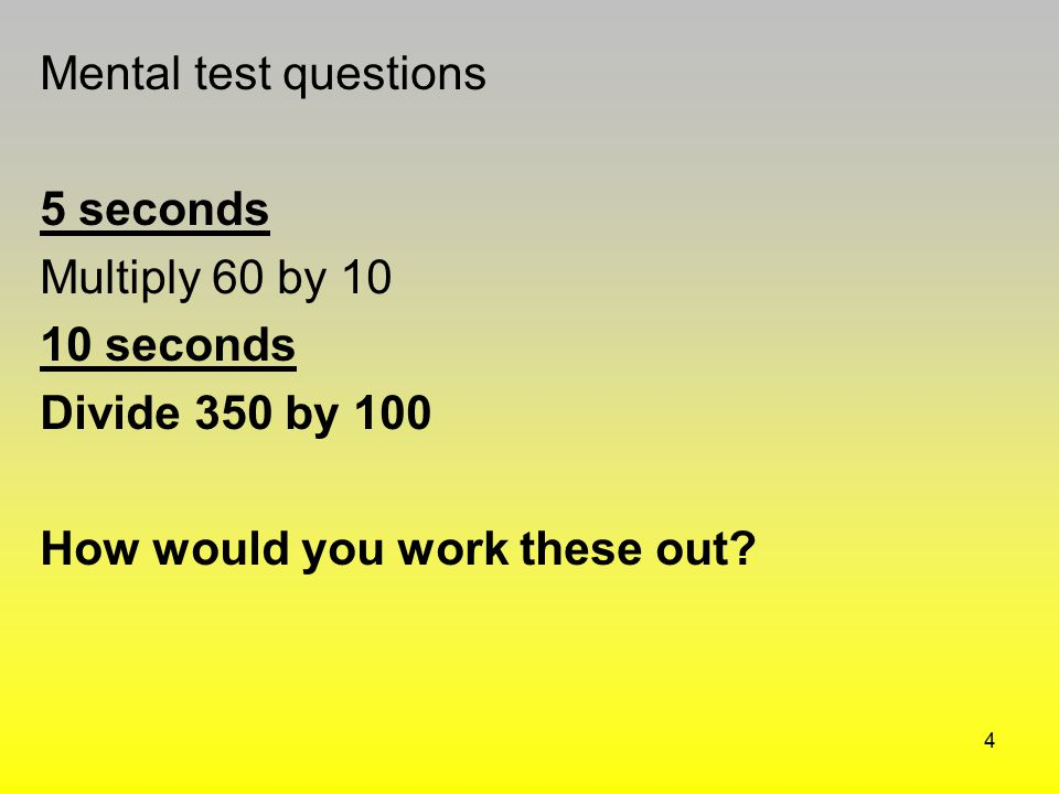 Mental test questions 5 seconds. Multiply 60 by 10.
