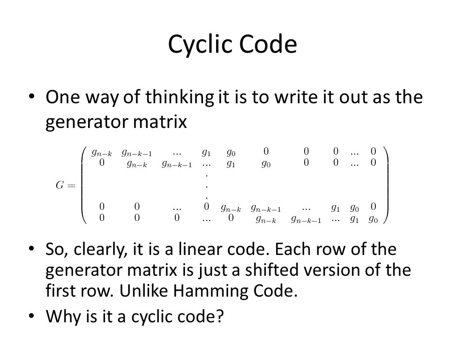 Cyclic Code One way of thinking it is to write it out as the generator matrix.