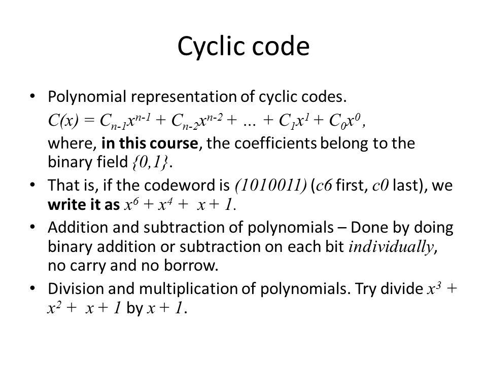 Cyclic code Polynomial representation of cyclic codes.