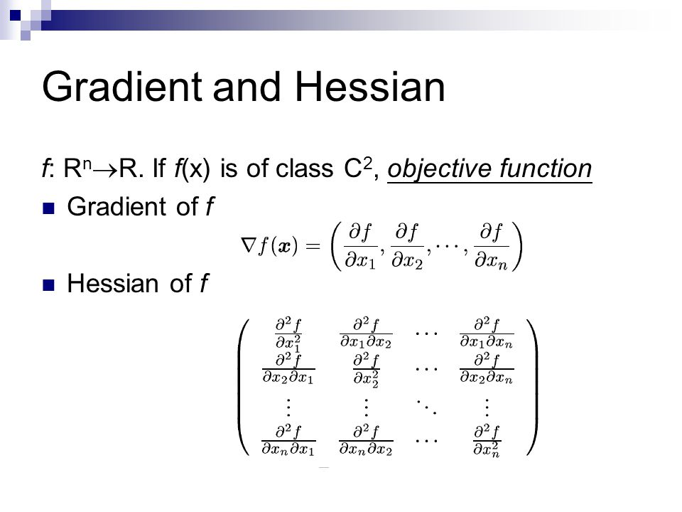 Gradient and Hessian f: RnR. If f(x) is of class C2, objective function Gradient of f Hessian of f