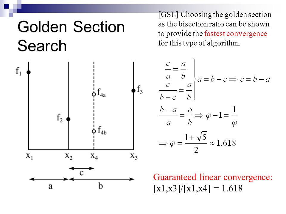 Golden Section Search Guaranteed linear convergence:
