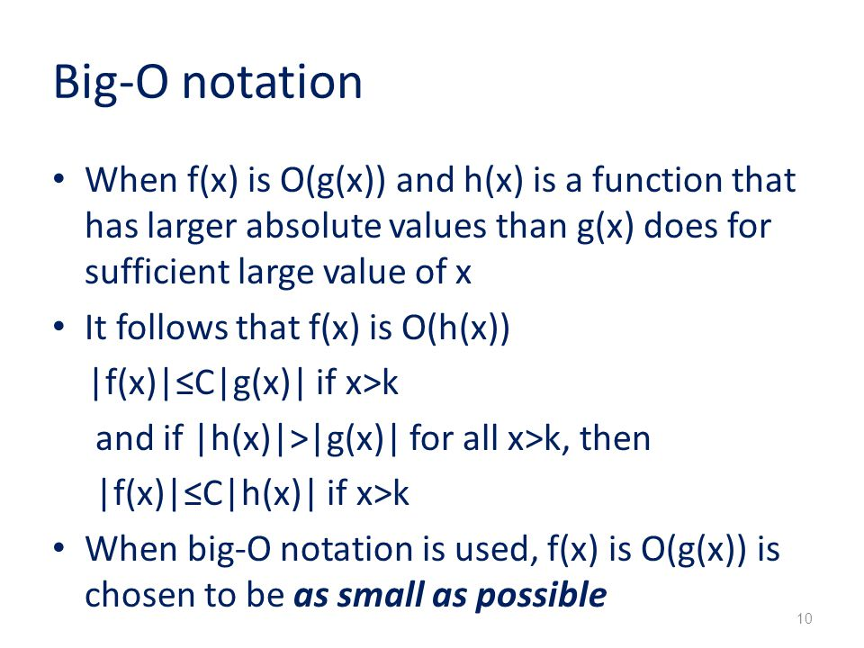 Big-O notation When f(x) is O(g(x)) and h(x) is a function that has larger absolute values than g(x) does for sufficient large value of x.