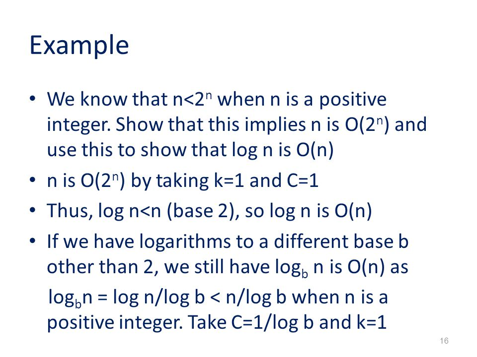 Example We know that n<2n when n is a positive integer. Show that this implies n is O(2n) and use this to show that log n is O(n)