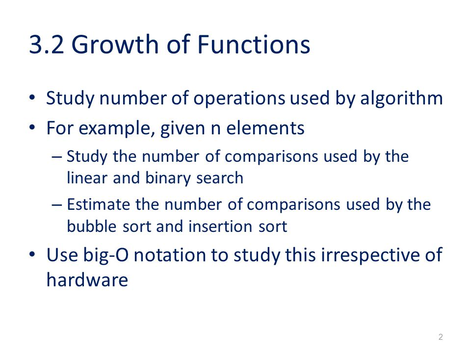 3.2 Growth of Functions Study number of operations used by algorithm