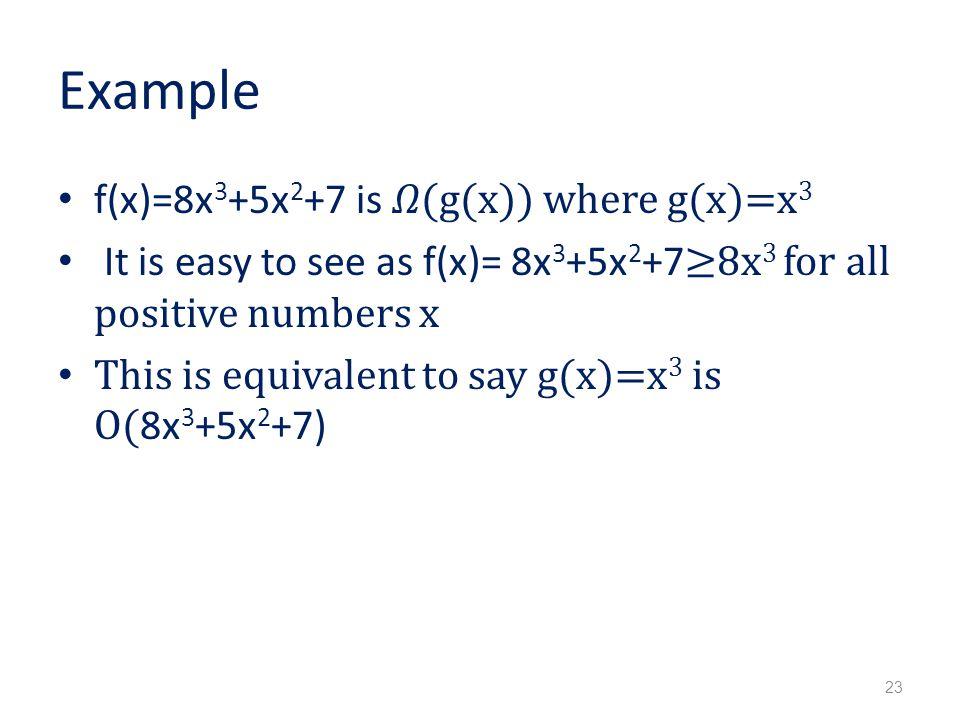Example f(x)=8x3+5x2+7 is 𝛺(g(x)) where g(x)=x3