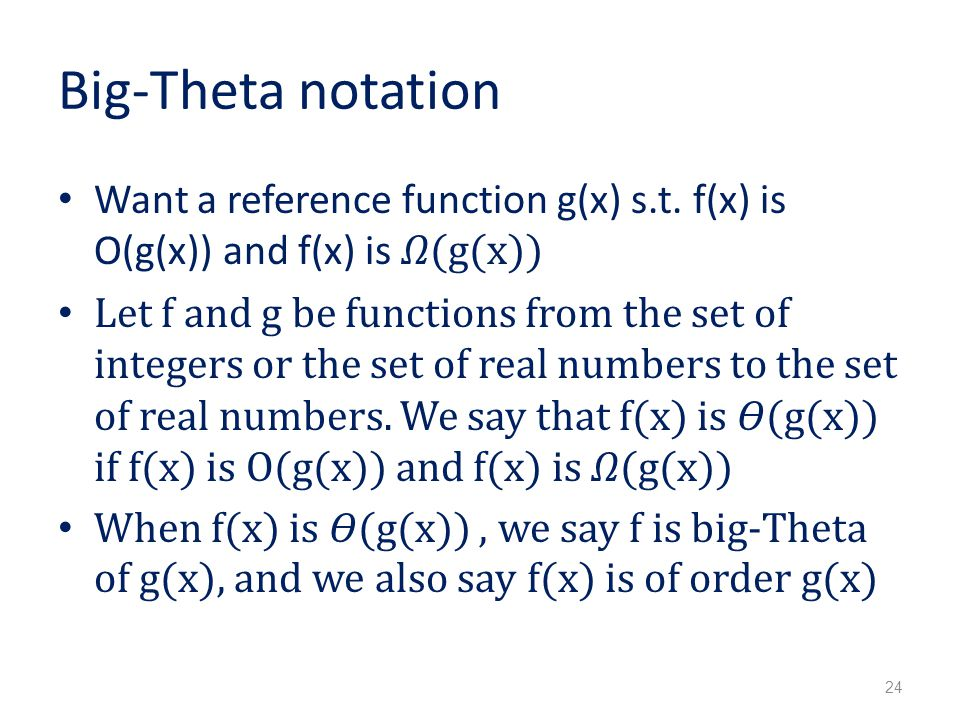 Big-Theta notation Want a reference function g(x) s.t. f(x) is O(g(x)) and f(x) is 𝛺(g(x))