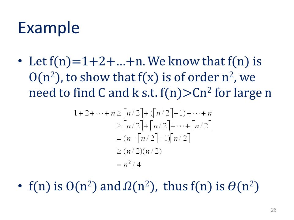 Example Let f(n)=1+2+…+n. We know that f(n) is O(n2), to show that f(x) is of order n2, we need to find C and k s.t. f(n)>Cn2 for large n.