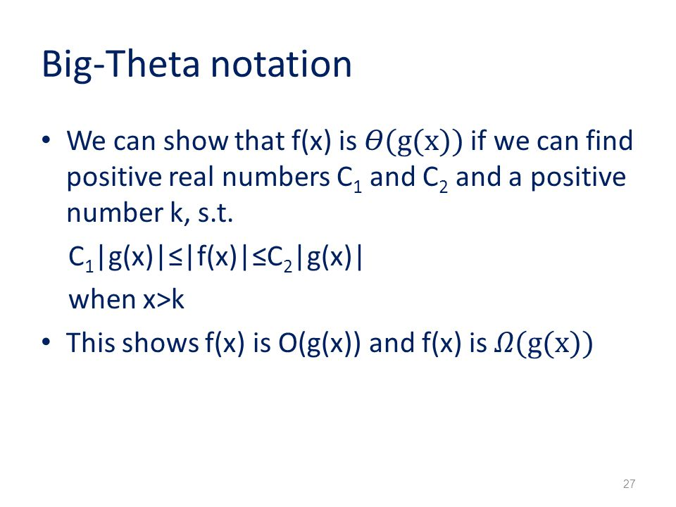 Big-Theta notation We can show that f(x) is 𝛳(g(x)) if we can find positive real numbers C1 and C2 and a positive number k, s.t.