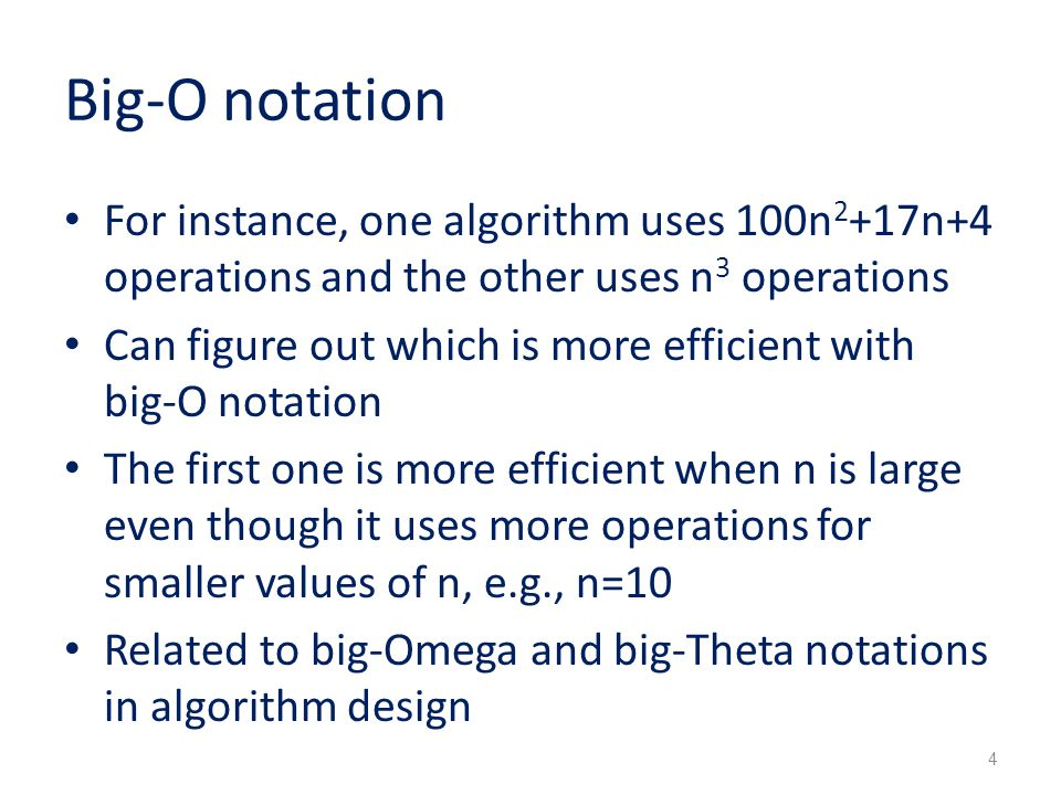 Big-O notation For instance, one algorithm uses 100n2+17n+4 operations and the other uses n3 operations.