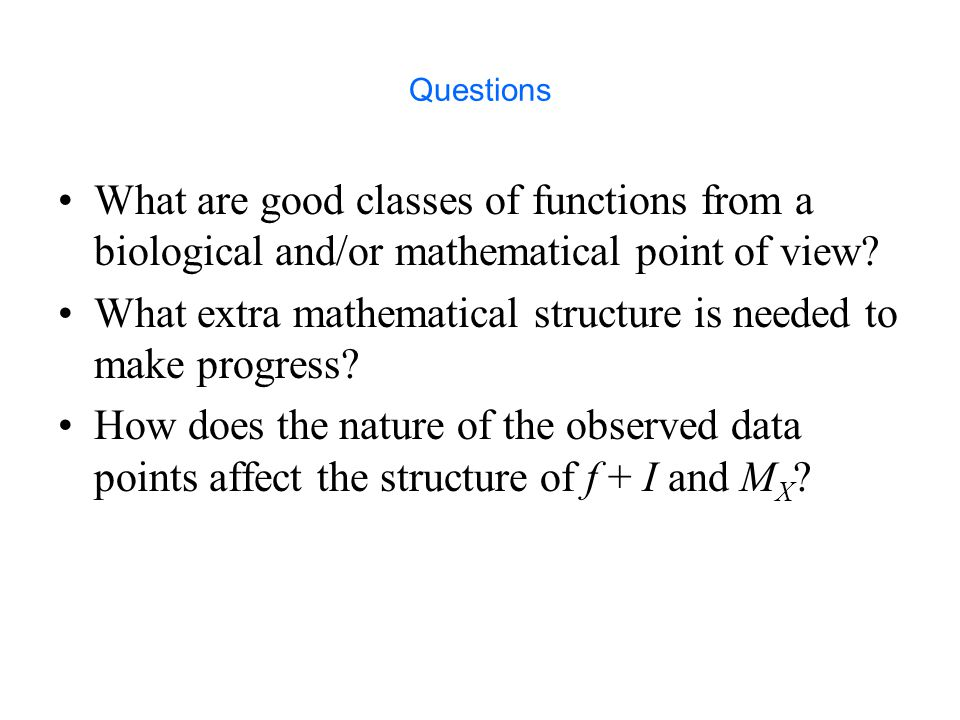 What extra mathematical structure is needed to make progress