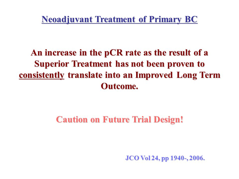 Neoadjuvant Treatment of Primary BC Caution on Future Trial Design!