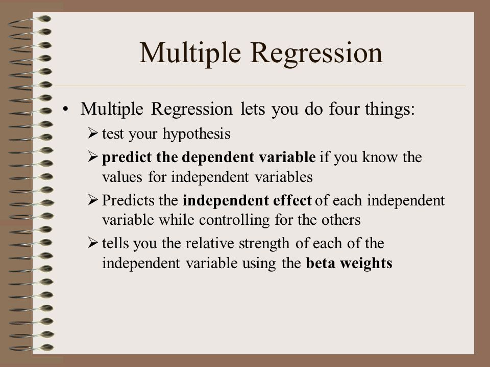 Multiple Regression Multiple Regression lets you do four things: