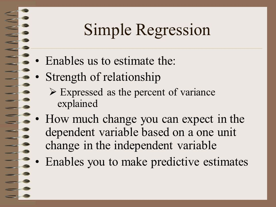 Simple Regression Enables us to estimate the: Strength of relationship