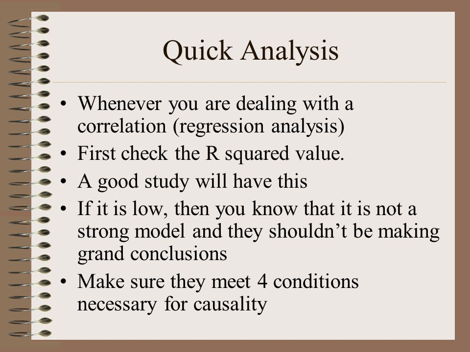 Quick Analysis Whenever you are dealing with a correlation (regression analysis) First check the R squared value.