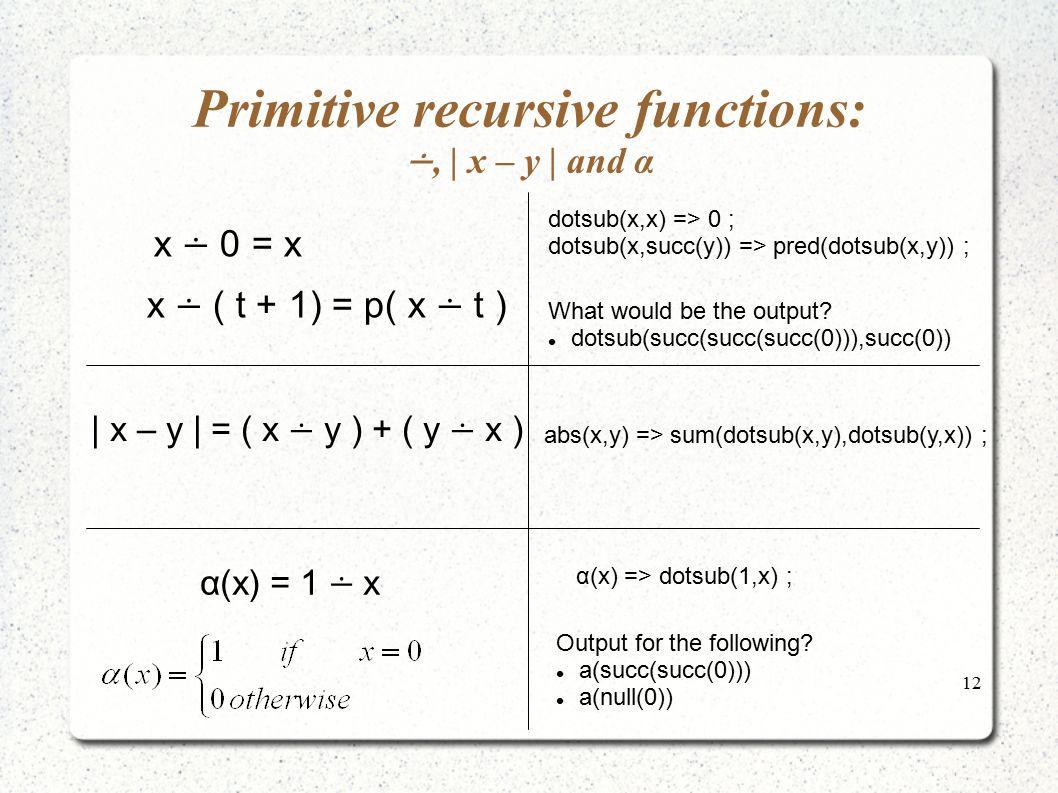Primitive recursive functions: ∸, | x – y | and α