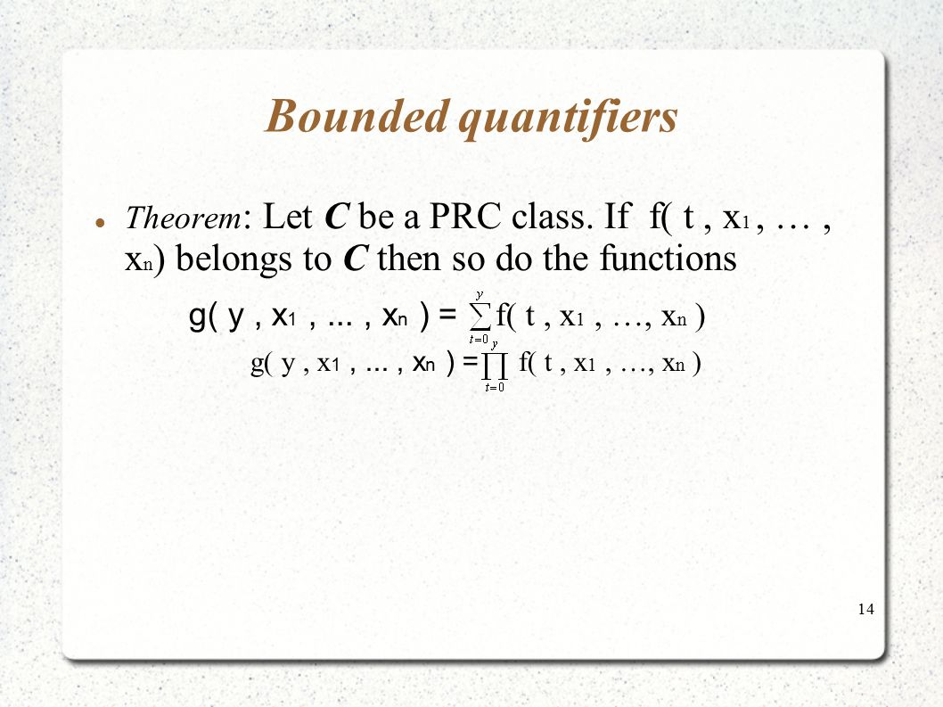 Bounded quantifiers Theorem: Let C be a PRC class. If f( t , x1 , … , xn) belongs to C then so do the functions.