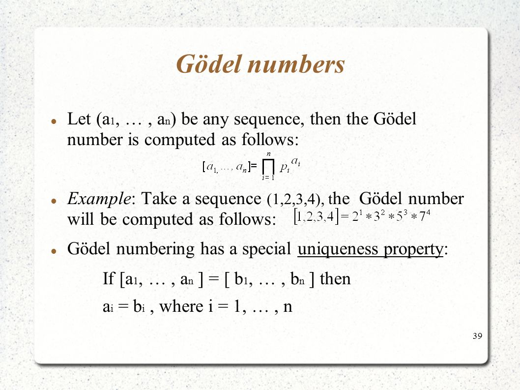 Gödel numbers Let (a1, … , an) be any sequence, then the Gödel number is computed as follows: