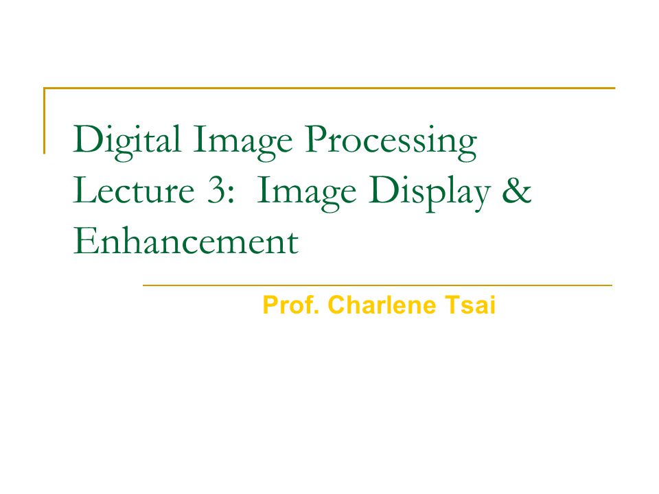Digital Image Processing Lecture 3: Image Display & Enhancement