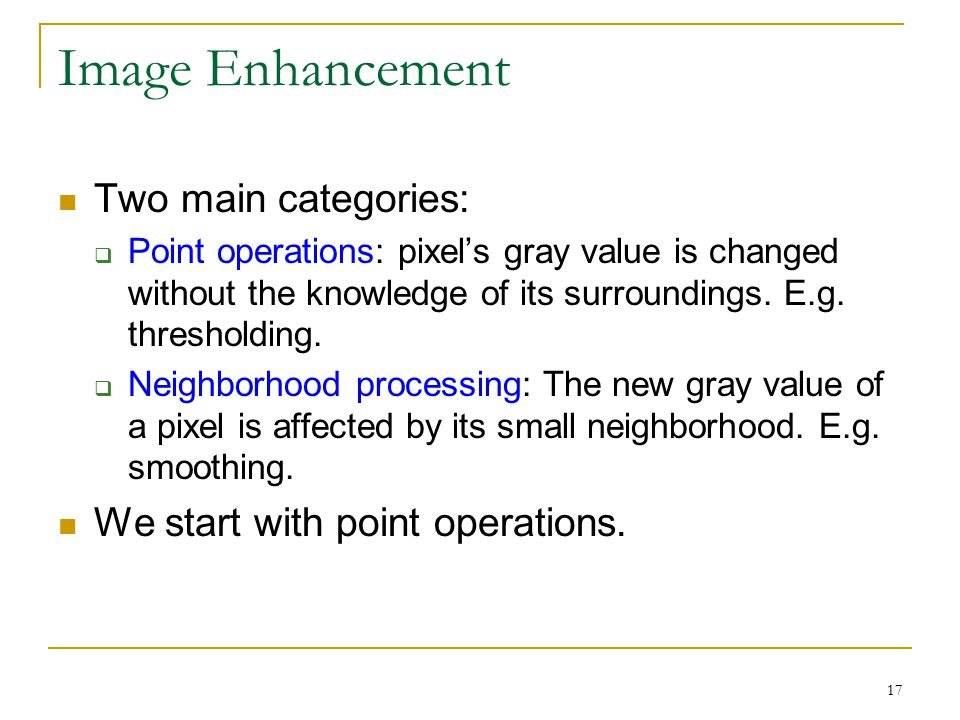 Image Enhancement Two main categories: We start with point operations.