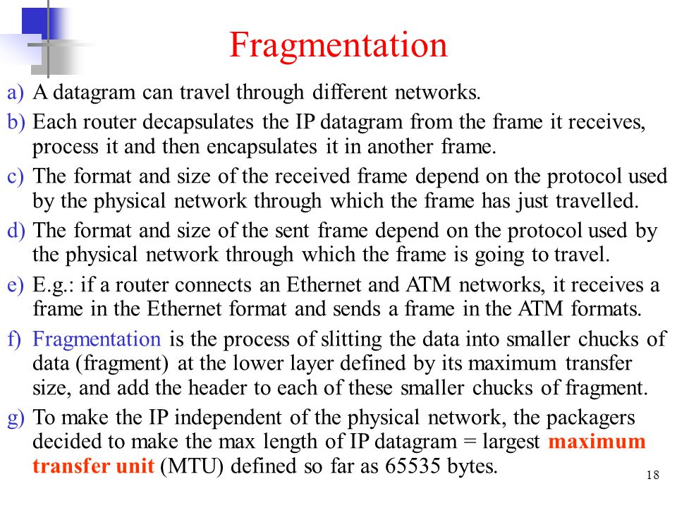 Fragmentation A datagram can travel through different networks.