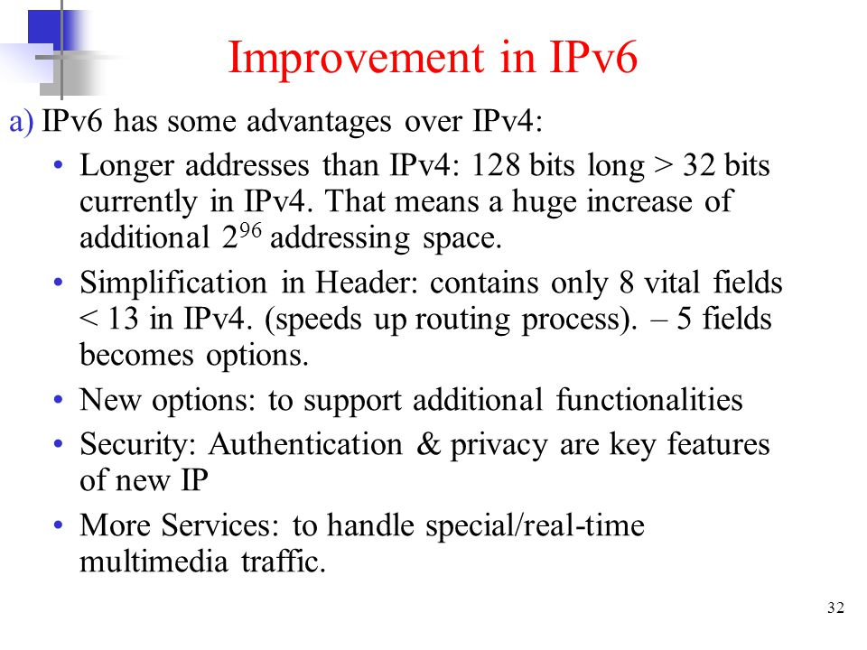 Improvement in IPv6 IPv6 has some advantages over IPv4:
