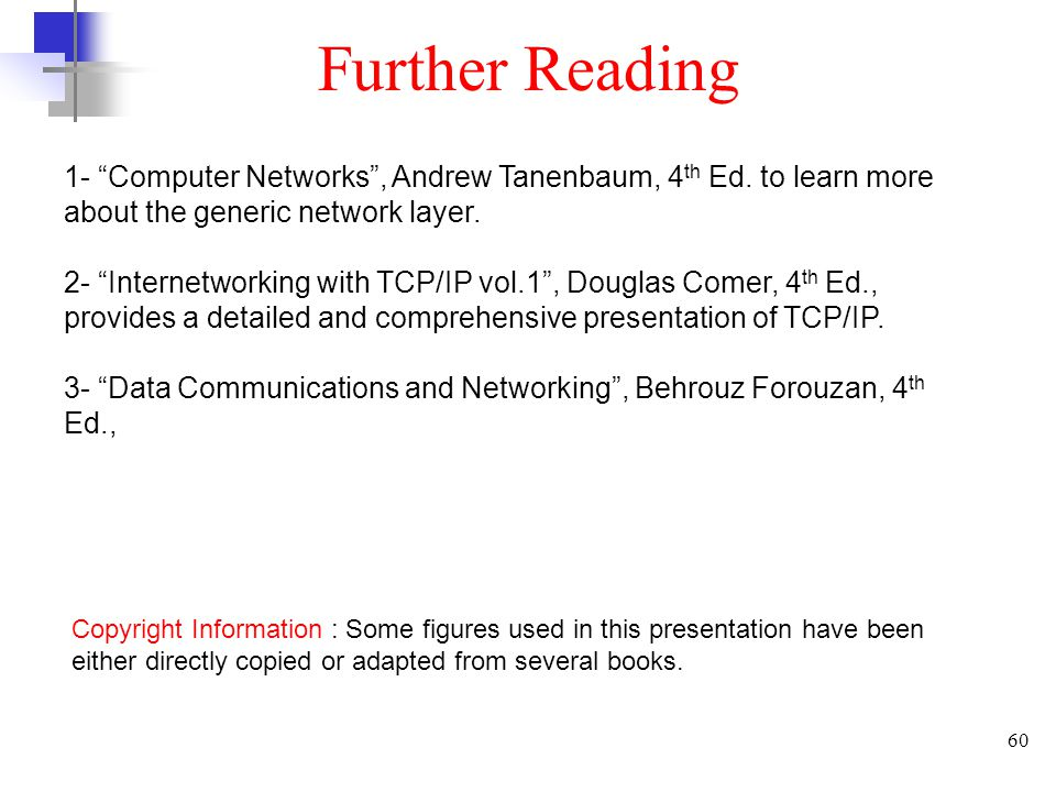 Further Reading 1- Computer Networks , Andrew Tanenbaum, 4th Ed. to learn more about the generic network layer.