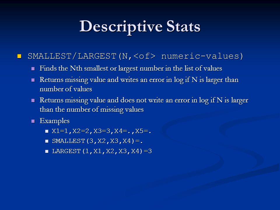 Descriptive Stats SMALLEST/LARGEST(N,<of> numeric-values)
