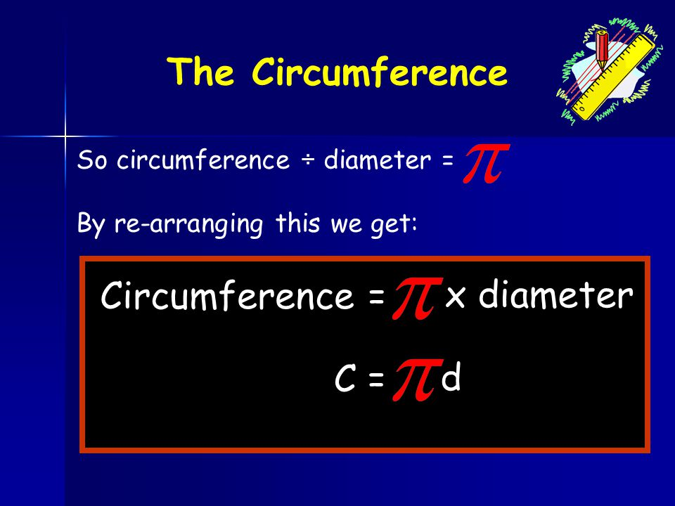 The Circumference Circumference = x diameter C = d