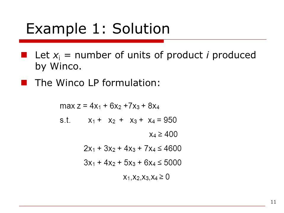 Example 1: Solution Let xi = number of units of product i produced by Winco. The Winco LP formulation: