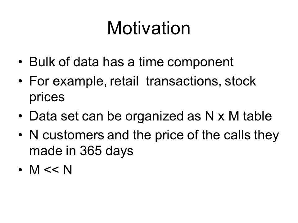 Motivation Bulk of data has a time component