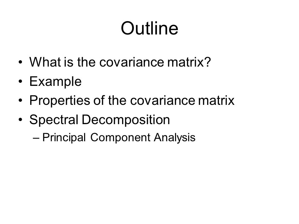 Outline What is the covariance matrix Example